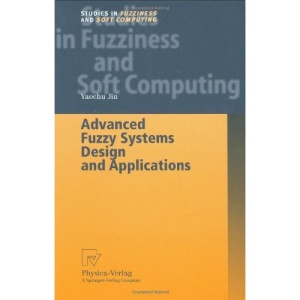Advanced Fuzzy Systems Design and Applications (Studies in Fuzziness and Soft Computing)