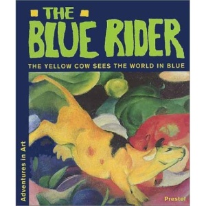 The Blue Rider: The Yellow Cow Sees the World in Blue (Adventures in Art)