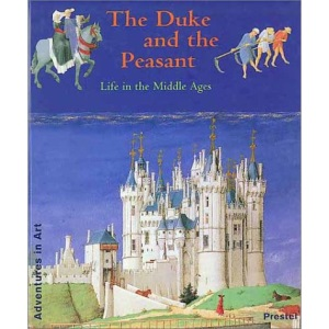 The Duke and the Peasant: Life in the Middle Ages (Adventures in Art)