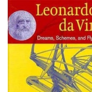 Leonardo Da Vinci: Dreams, Schemes and Flying Machines (Adventures in Art)