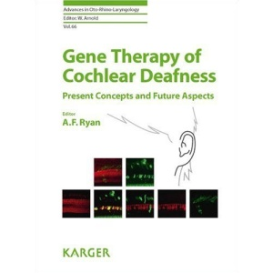 Gene Therapy of Cochlear Deafness: Present Concepts and Future Aspects (Advances in Oto-Rhino-Laryngology,)