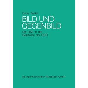 Bild und Gegenbild: Die USA in der Belletristik der SBZ und der DDR (bis 1987): Die USA in der Belletristik der SBZ und der DDR (bis 1987) (German Edition)