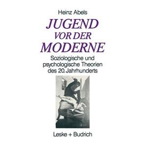 Jugend vor der Moderne: Soziologische und psychologische Theorien des 20. Jahrhunderts