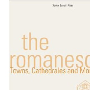 The Romanesque: Cathedrales, Monasteries and Cities (Architecture & Design)