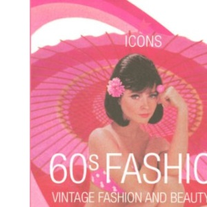 60s Fashion: Vintage Fashion and Beauty Ads (Icons Series)