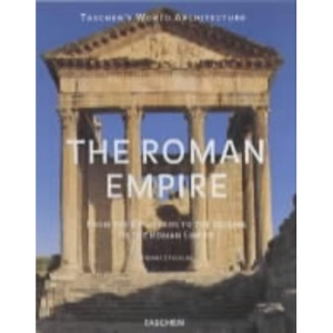 The Roman Empire: From the Etruscans to the Decline of the Roman Empire: 1 (Taschen's World Architecture)