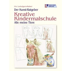 Der Kunst-Ratgeber. Kreative Kindermalschule.: Alle meine Tiere