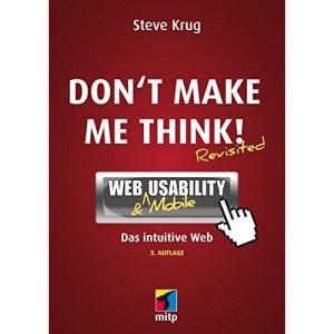 Don't make me think!: Web & Mobile Usability: Das intuitive Web
