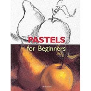 Pastel Artist: Fine Art for Beginners (Fine Arts for Beginners)