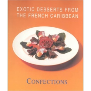 Confections: Exotic Desserts From the French Caribbean