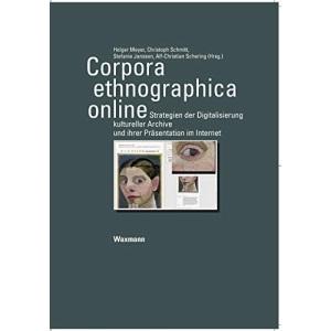 Corpora ethnographica online: Strategien der Digitalisierung kultureller Archive und ihrer Präsentation im Internet