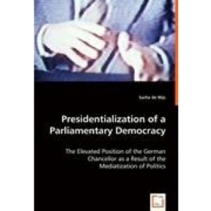 Presidentialization of a Parliamentary Democracy: The Elevated Position of the German Chancellor as a Result of the Mediatization of Politics