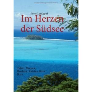 Im Herzen Der Sdsee: Tahiti, Moorea, Huahine, Raiatea, Bora Bora