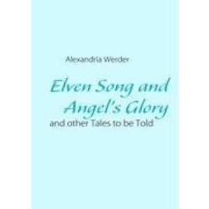 Elven Song and Angel's Glory: and other Tales to be Told