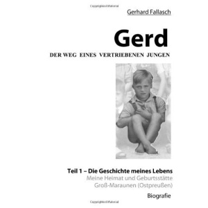 Gerd - Der Weg eines vertriebenen Jungen: Teil 1 - Die Geschichte meines Lebens
