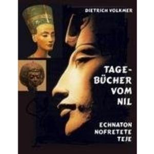 Tagebücher vom Nil: Echnaton Nofretete Teje