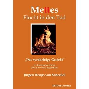 """Mettes Flucht in den Tod: """"Das verdächtige Gesicht"""". Ein historischer Roman über eine wahre Begebenheit"""