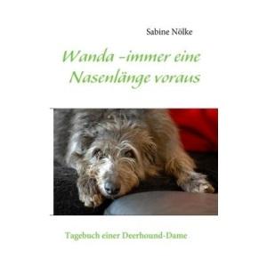 Wanda -immer eine Nasenlänge voraus: Tagebuch einer Deerhound-Dame
