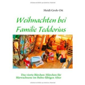 Weihnachten bei Familie Teddorius: Das vierte Bärchen-Märchen für Bärwachsene im Bubu-fähigen Alter
