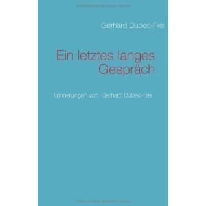 Ein letztes langes Gespräch: Erinnerungen von  Gerhard Dubec-Frei