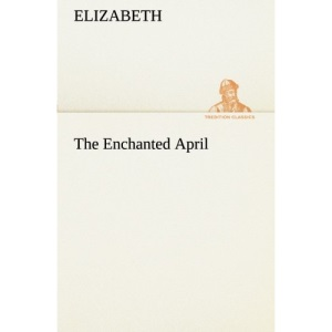 The Enchanted April (TREDITION CLASSICS)