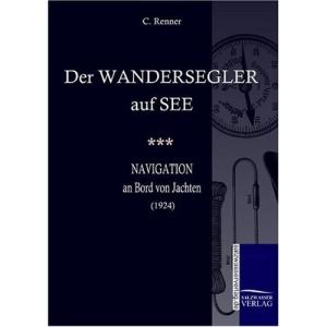 Der Wandersegler auf See: Navigation an Bord von Jachten (1920)
