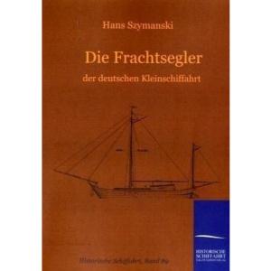 Die Frachtsegler der deutschen Kleinschiffahrt