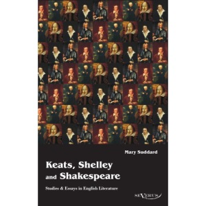 Keats, Shelley and Shakespeare - Studies & Essays in English Literature
