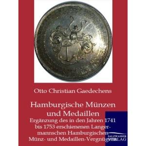 Hamburgische Münzen und Medaillen: Ergänzung des in den Jahren 1741 bis 1753 erschienenen Langermannschen Hamburgischen Münz- und Medaillen-Vergnügens