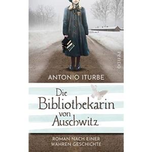 Die Bibliothekarin von Auschwitz: Roman nach einer wahren Geschichte