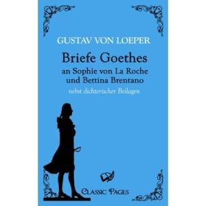 Briefe Goethes an Sophie von La Roche und Bettina Brentano: nebst dichterischen Beilagen