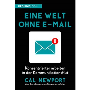 Eine Welt ohne E-Mail: Konzentrierter arbeiten in der Kommunikationsflut