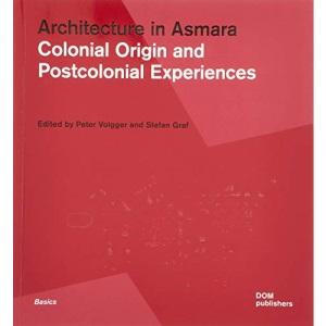 Architecture in Asmara: Colonial Origin and Postcolonial Experiences