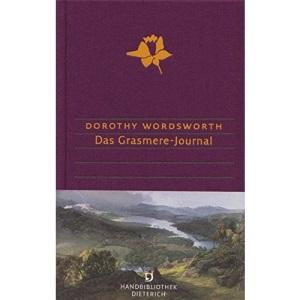 Das Grasmere-Journal: Mit dem Alfoxden-Journal und dem Tagebuch einer Reise nach Hamburg. Übersetzt, kommentiert und mit einem Nachwort von Werner von Koppenfels