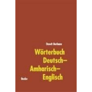 German-Amharic-English Dictionary: With Short German Grammar and Short Amharic Grammar for Native Speakers