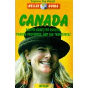 Canada: West: Pacific Coast, the Rockies, Prairie Provinces and the Territories (Nelles Guides)