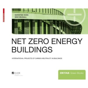 Net zero energy buildings: International projects of carbon neutrality in buildings (DETAIL Green Books)
