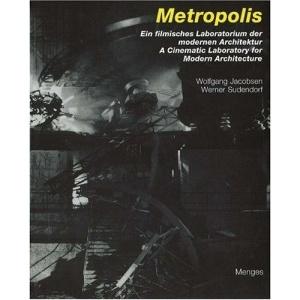 Metropolis: Ein Filmisches Laboratorium Der Modernen Architektur/ A Cinematic Laboratory for Modern Architecture