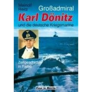 Großadmiral Karl Dönitz und die deutsche Kriegsmarine: Zeitgeschichte in Farbe