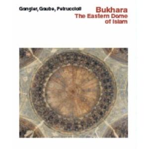 Bukhara: The Eastern Dome of Islam