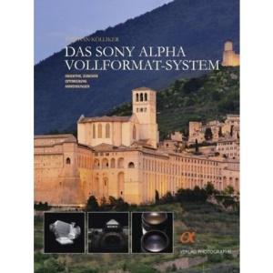 Das Sony Alpha Vollformat-System: Objektive, Zubehör, Optimierung, Anwendungen
