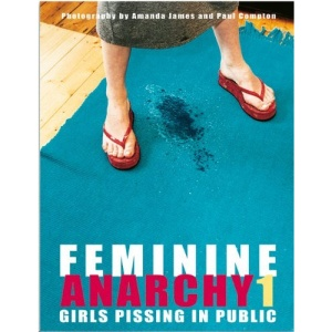 Feminine Anarchy: No. 1: Girls Pissing in Public