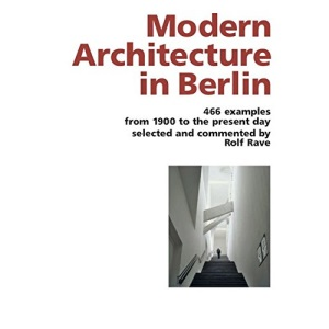 Modern Architecture in Berlin: 466 Examples from 1900 to the Present Day