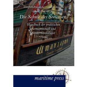 Die Schule des Seewesens: Handbuch der praktischen Seemannschaft und Steuermannskunst (1866)
