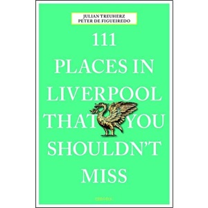 111 Places in Liverpool That You Shouldn't Miss (111 Places/Shops)