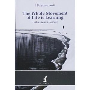 The Whole Movement of Life is Learning: Letters to his Schools