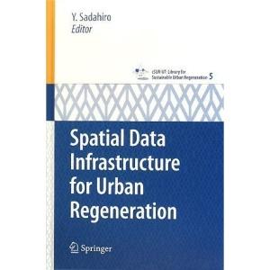 Spatial Data Infrastructure for Urban Regeneration (cSUR-UT Series: Library for Sustainable Urban Regeneration)