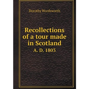 Recollections of a Tour Made in Scotland A. D. 1803