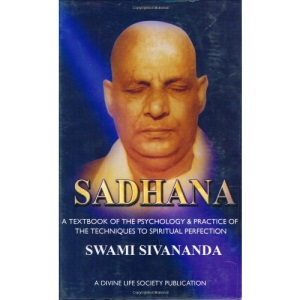 Sadhana: A Textbook of the Psychology & Practice of the Techniques to Spiritual Perfection (Any Time Temptations Series)