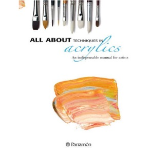 All About Techniques in Acrylics: An Indispensible Manual for Artists